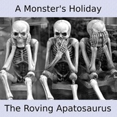 A Monster's Holiday by The Roving Apatosaurus