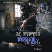 I Know You Probably Heard by K Fifth