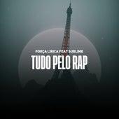 Tudo Pelo Rap by Força Lírica
