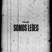 Somos Leões by Sublime
