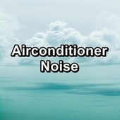 Airconditioner Noise by Yoga Music