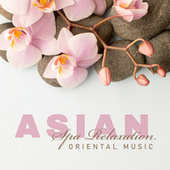 Asian Spa Relaxation. Oriental Music During the Rest (Meditation, Japan, China and India Instruments) by Various Artists