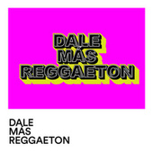 Dale Mas Reggaeton de Various Artists