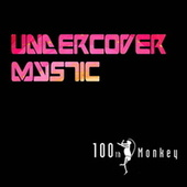 Undercover Mystic by The 100th Monkey