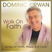 Walk on Faith by Dominic Kirwan