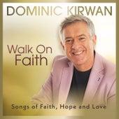 Walk on Faith di Dominic Kirwan