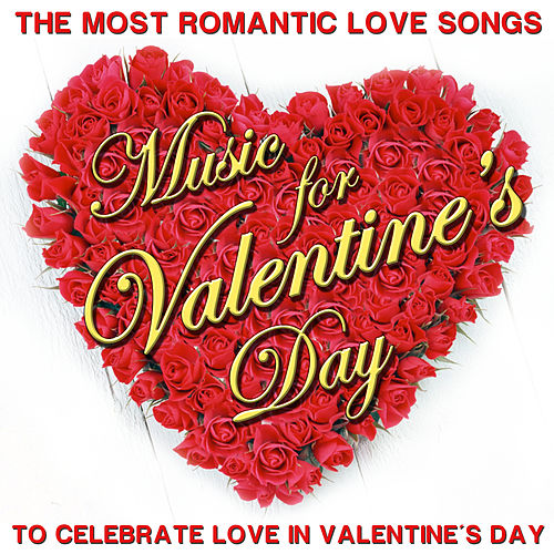 The Most Romantic Love Songs. Music for Valentine´s Day to Celebrate Love in Valentine´s Day by Various Artists