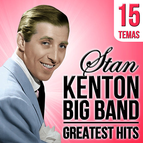 15 Song Stan Kenton Big Band. Greatest Hits by Stan Kenton