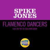 Flamenco Dancers (Live On The Ed Sullivan Show, February 26, 1961) by Spike Jones