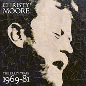 The Early Years: 1969 - 81 by Christy Moore