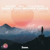 Don't You Worry Child von Madism