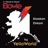 Alaskan Dream: A Tribute to David Bowie by YelloWorld