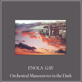 Enola Gay (Remixes) by Orchestral Manoeuvres in the Dark (OMD)