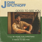 Good To See You by John Splithoff