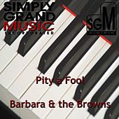 Pity a Fool by Barbara & The Browns