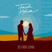 Só o Amor Ilumina von Frank Aguiar