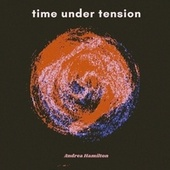 Time Under Tension de Andrea Hamilton
