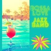 Bossa Love Jazz Bands: The Greatest Latin Jazz Band Selection by Various Artists