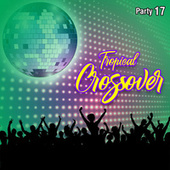 Tropical Crossover Party, Vol. 17 de Varios Artistas