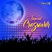 Tropical Crossover Party, Vol. 16 de Varios Artistas