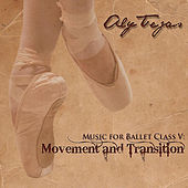 Music for Ballet Class V: Movement and Transition by Aly Tejas
