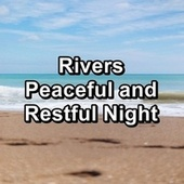 Rivers Peaceful and Restful Night by Meditation Spa