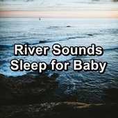 River Sounds Sleep for Baby von Sea Waves Sounds