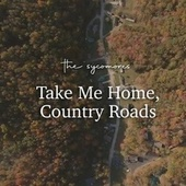 Take Me Home, Country Roads von The Sycomores