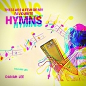These Are a Few of My Favourite Hymns by Danah-Lee