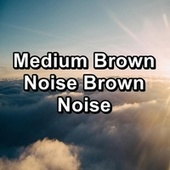 Medium Brown Noise Brown Noise by Ocean Sounds (1)