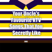 Your Uncle's Favourite KTV Songs That You Secretly Like by Various Artists