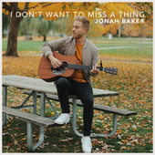 I Don't Want to Miss a Thing (Acoustic) von Jonah Baker