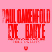 What's Your Love Like (Manyfew Remix) von Paul Oakenfold, ManyFew, Eve