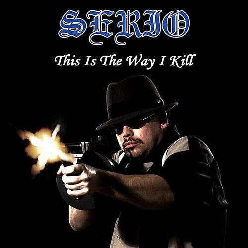 This Is the Way I Kill (feat. Mr. Midget Loco & Conejo) by Serio