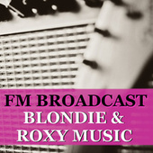 FM Broadcast Blondie & Roxy Music de Blondie