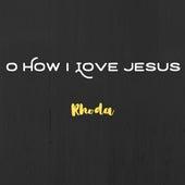 O How I Love Jesus by Rhoda