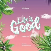 Life is Good (Freestyle) by 101 Global