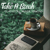 Take A Break Classical Music Unwind by Various Artists