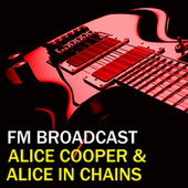 FM Broadcast Alice Cooper & Alice In Chains by Alice Cooper