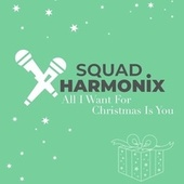 All I Want for Christmas Is You by Squad Harmonix