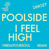 I Feel High (Vibes4YourSoul Remix) by Poolside