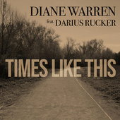 Times Like This (feat. Darius Rucker) by Diane Warren