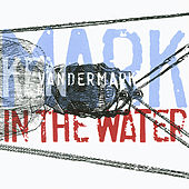 Mark In The Water by Ken Vandermark