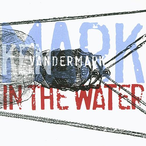 Mark In The Water by Ken Vandermark