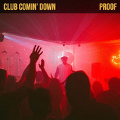 Club Comin' Down by Proof