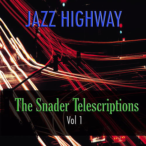 Jazz Highway: The Snader Telescriptions, Vol. 1 by Various Artists