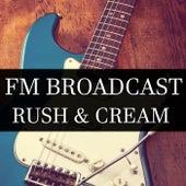 FM Broadcast Rush & Cream von Rush