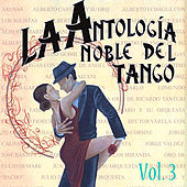 Antología Noble Del Tango Volume 3 by Various Artists