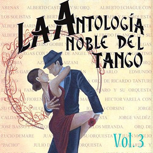 Antología Noble Del Tango Volume 3 by Various Artists
