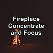 Fireplace Concentrate and Focus by Spa Music (1)